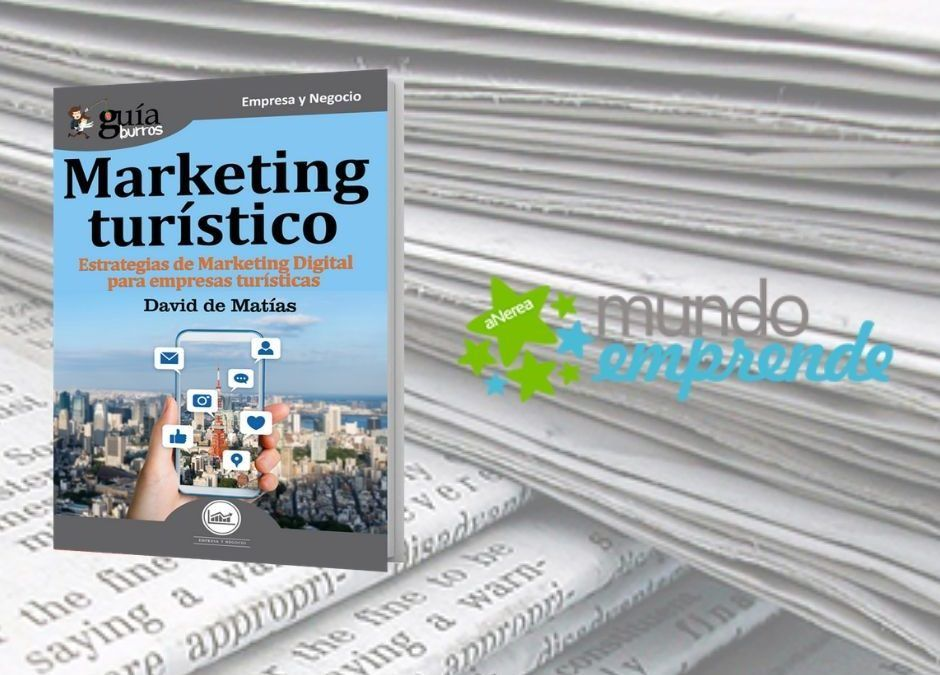 El «GuíaBurros: Marketing Turístico» de David De Matías en el medio escrito de Mundo Emprende