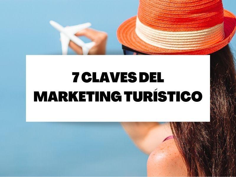 El marketing turístico en siete claves fundamentales